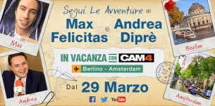 MAX FELICITAS & ANDREA DIPRÈ: tra Amsterdam e Berlino incontrano le CAM4 GIRLS