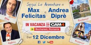 MAX FELICITAS & ANDREA DIPRÈ: a Bucharest per incontrare le CAM4 GIRLS!
