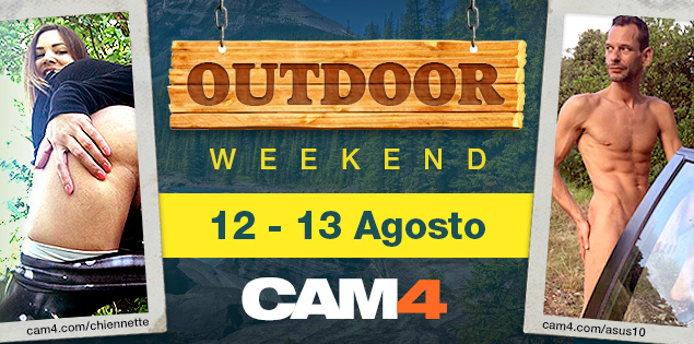 OUTDOOR weekend dal 12 al 13 agosto – sesso all'aperto live su CAM4!
